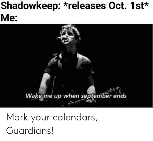 wake me up when september ends: Shadowkeep: *releases Oct. 1st*  Me:  Wake me up when september ends Mark your calendars, Guardians!