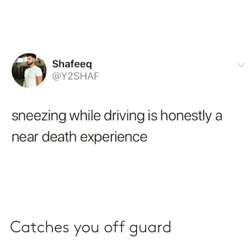 sneezing: Shafeeq  @Y2SHAF  sneezing while driving is honestly a  near death experience Catches you off guard