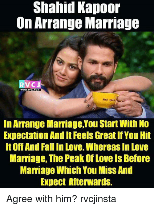 Arranged Marriage: Shahid Kapoor  On Arrange Marriage  RVC  WWW. RVCJ.COM  In Arrange Marriage, You Start With No  Expectation And It Feels Great If You Hit  It OffAnd Fall In Love. Whereas In Love  Marriage, The Peak Of Love Is Before  Marriage Which You MissAnd  Expect Afterwards. Agree with him? rvcjinsta