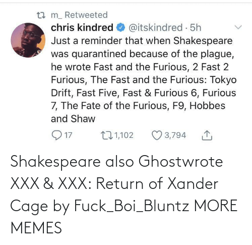 cage: Shakespeare also Ghostwrote XXX & XXX: Return of Xander Cage by Fuck_Boi_Bluntz MORE MEMES