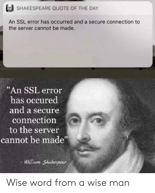 """Wise Man: SHAKESPEARE QUOTE OF THE DAY  An SSL error has occurred and a secure connection to  the server cannot be made.  """"An SSL error  has occured  and a secure  connection  to the server  cannot be made""""  William Shakespear Wise word from a wise man"""