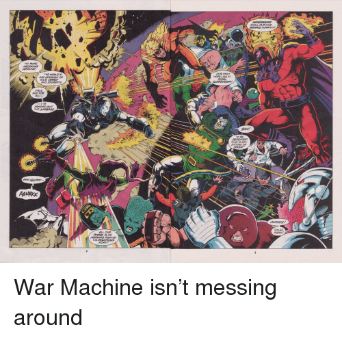 War Machine: SHALL OUR KIND  2  NO MORE  OUR ONLY  HOPE LIES IN  THE WORLDS  ONCE  AND FOR  ALL  TO BE  2  AAURKK  FOLED  ALL OUR  POWER IS AS War Machine isn't messing around