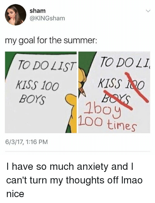 Anaconda, Lmao, and Memes: sham  @KINGsham  my goal for the summer:  TO DOLI  TO DO LIST  KISS TOO  KISS 100  BOYS  1bao  100 times  6/3/17, 1:16 PM I have so much anxiety and I can't turn my thoughts off lmao nice