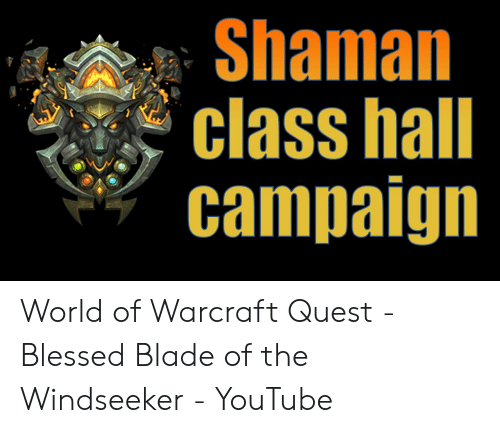 Blessed Blade Of The Windseeker: Shaman  'class hall  campaign World of Warcraft Quest - Blessed Blade of the Windseeker - YouTube