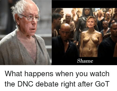 Game of Thrones, Watch, and Watches: Shame What happens when you watch the DNC debate right after GoT