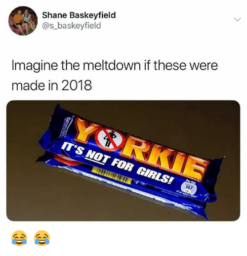 meltdown: Shane Baskeyfield  @s_baskeyfield  Imagine the meltdown if these were  made in 2018  IT'S NOT FOR GIRLS!  367 😂 😂