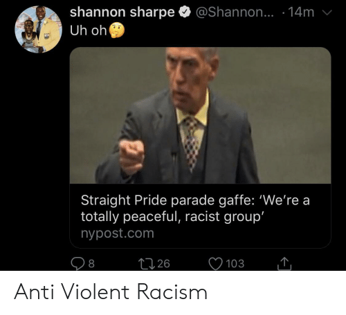 Parade: shannon sharpe  Uh oh  @Shannon.. .14m  ALLS  Straight Pride parade gaffe: 'We're a  totally peaceful, racist group'  nypost.com  226  103  8 Anti Violent Racism