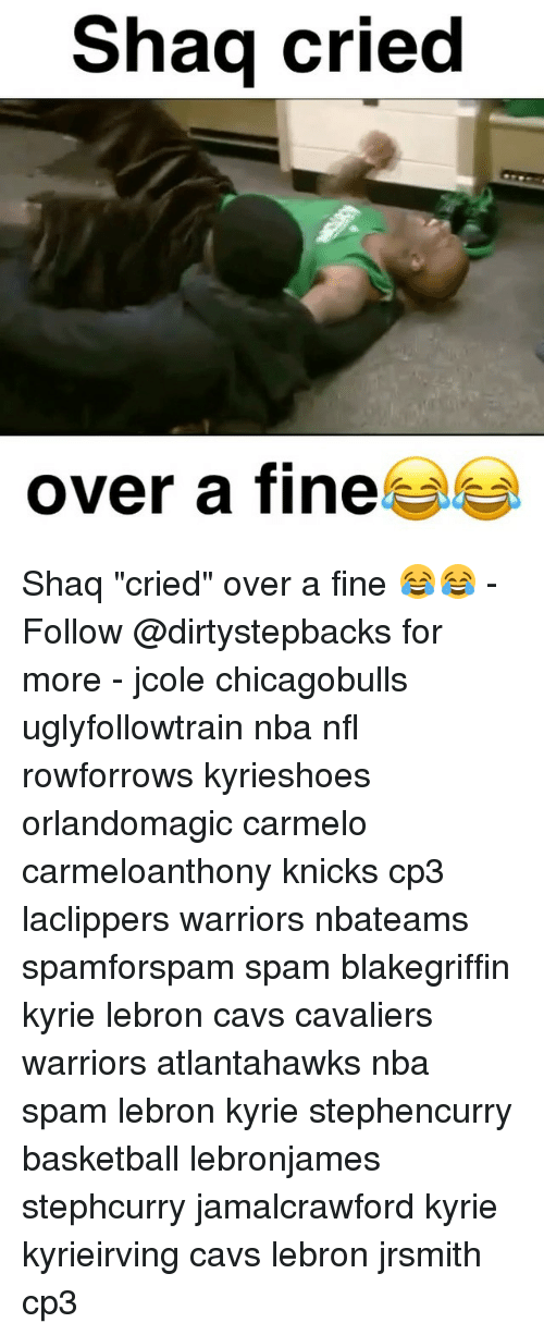 """Cavs, Memes, and Shaq: Shaq cried  over a fine Shaq """"cried"""" over a fine 😂😂 - Follow @dirtystepbacks for more - jcole chicagobulls uglyfollowtrain nba nfl rowforrows kyrieshoes orlandomagic carmelo carmeloanthony knicks cp3 laclippers warriors nbateams spamforspam spam blakegriffin kyrie lebron cavs cavaliers warriors atlantahawks nba spam lebron kyrie stephencurry basketball lebronjames stephcurry jamalcrawford kyrie kyrieirving cavs lebron jrsmith cp3"""