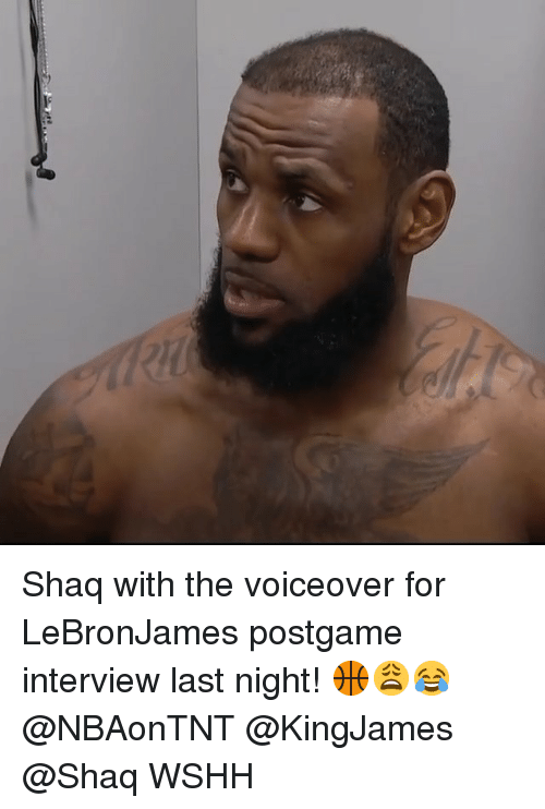 Memes, Shaq, and Wshh: Shaq with the voiceover for LeBronJames postgame interview last night! 🏀😩😂 @NBAonTNT @KingJames @Shaq WSHH