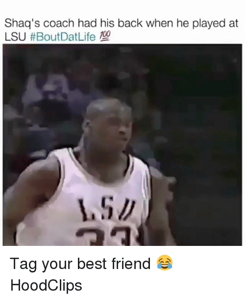 lsu: Shaq's coach had his back when he played at  LSU Tag your best friend 😂 HoodClips