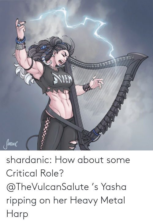 how about: shardanic:    How about some Critical Role?   @TheVulcanSalute 's Yasha ripping on her Heavy Metal Harp