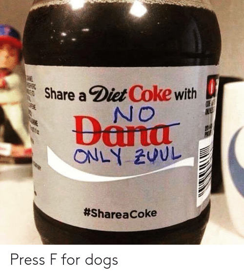 diet coke: Share a Diet Coke with  Press F for dogs