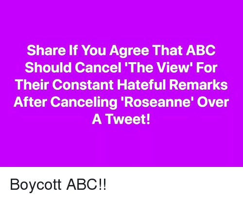 The View: Share If You Agree That ABC  Should Cancel 'The View' For  Their Constant Hateful Remarks  After Canceling 'Roseanne' Over  A Tweet! Boycott ABC!!