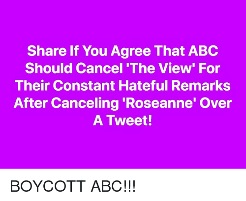 The View: Share If You Agree That ABC  Should Cancel 'The View' For  Their Constant Hateful Remarks  After Canceling 'Roseanne' Over  A Tweet! BOYCOTT ABC!!!
