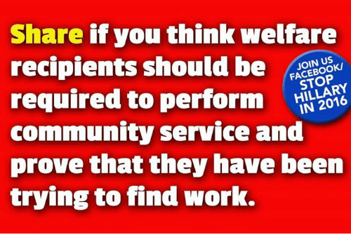 Community, Memes, and 🤖: Share if you think welfare  recipients should be  JOIN US  HILLARY  required to perform  IN community service and  prove that they have been  trying to find work.