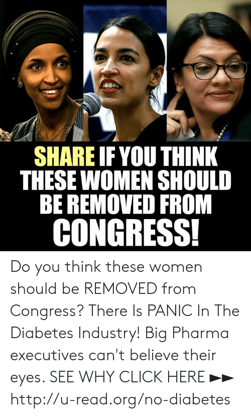 Pharma: SHARE IFYOU THINK  THESE WOMEN SHOULD  BE REMOVED FROM  CONGRESS! Do you think these women should be REMOVED from Congress?  There Is PANIC In The Diabetes Industry! Big Pharma executives can't believe their eyes. SEE WHY CLICK HERE ►► http://u-read.org/no-diabetes