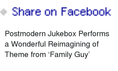 Postmodern Jukebox: Share on Facebook <p>Postmodern Jukebox Performs a Wonderful Reimagining of Theme from &lsquo;Family Guy&rsquo;</p>