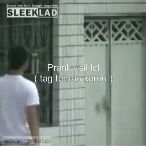 Prank, Indonesian (Language), and Fun: Share the fun, Laugh together  SLEEK  LAD  Prank usil lo  (tag teman kamu)  nsiagram.  gambar.lucu