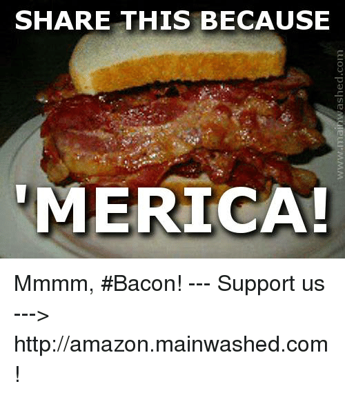 share this because merica mmmm bacon support us %3E 26424095 🔥 25 best memes about mmmm bacon mmmm bacon memes
