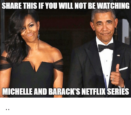 Netflix, Will, and You: SHARE THIS IF YOU WILL NOT BE WATCHING  MICHELLE AND BARACK'S NETFLIX SERIES ..