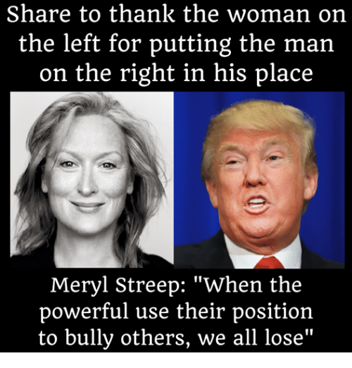 """Memes, Meryl Streep, and 🤖: Share to thank the woman on  the left for putting the man  on the right in his place  Meryl Streep: """"When the  powerful use their position  to bully others, we all lose"""""""