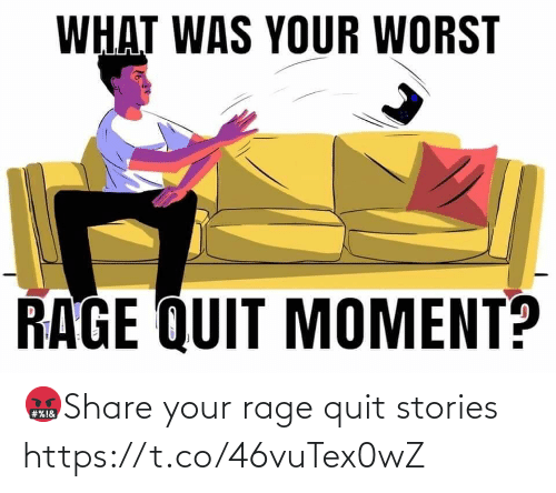 Rage quit: 🤬Share your rage quit stories https://t.co/46vuTex0wZ