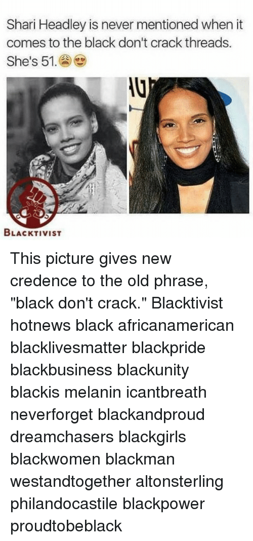 "Memes, Black Don't Crack, and Cracked: Shari Headley is never mentioned when it  comes to the black don't crack threads.  She's 51  BLACKTIVIST This picture gives new credence to the old phrase, ""black don't crack."" Blacktivist hotnews black africanamerican blacklivesmatter blackpride blackbusiness blackunity blackis melanin icantbreath neverforget blackandproud dreamchasers blackgirls blackwomen blackman westandtogether altonsterling philandocastile blackpower proudtobeblack"
