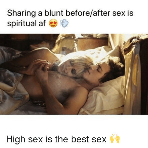 Af, Sex, and Weed: Sharing a blunt before/after sex is  spiritual af High sex is the best sex 🙌