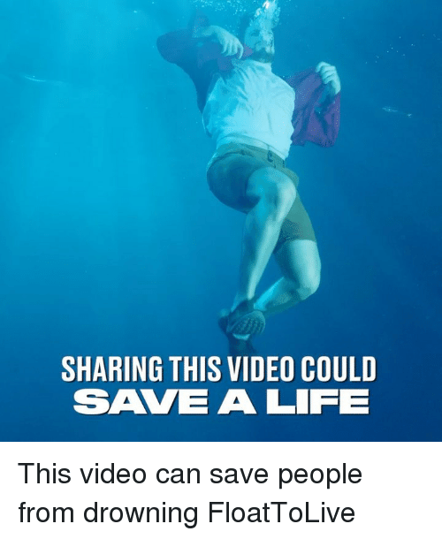Life, Memes, and Video: SHARING THIS VIDEO COULD  SAVE A LIFE This video can save people from drowning FloatToLive