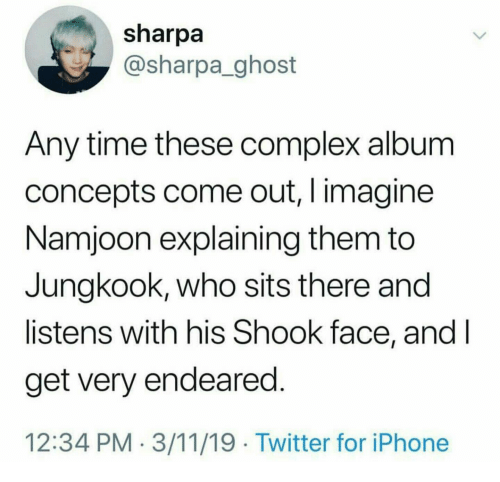Jungkook: sharpa  @sharpa_ghost  Any time these complex album  concepts come out, I imagine  Namjoon explaining them to  Jungkook, who sits there and  listens with his Shook face, andI  get very endeared  12:34 PM- 3/11/19 Twitter for iPhone