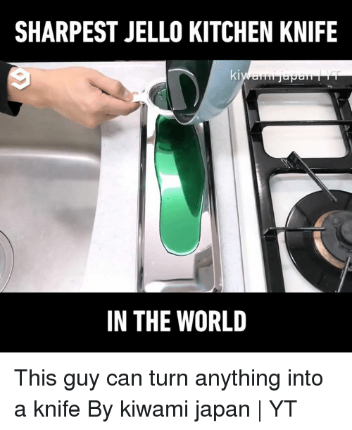Dank, Japan, and World: SHARPEST JELLO KITCHEN KNIFE  ki  IN THE WORLD This guy can turn anything into a knife  By kiwami japan   YT