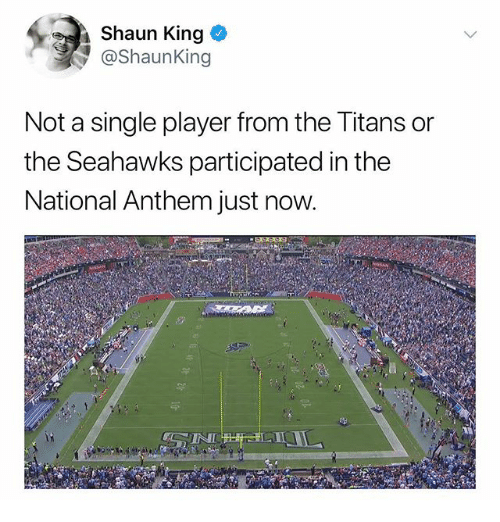 Memes, National Anthem, and Shaun King: Shaun King e  @ShaunKing  Not a single player from the litans or  the Seahawks participated in the  National Anthem just now.  NI