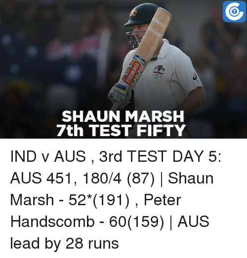 Test Day: SHAUN MARSH  7th TEST FIFTY IND v AUS , 3rd TEST DAY 5: AUS 451, 180/4 (87) | Shaun Marsh - 52*(191) , Peter Handscomb - 60(159) | AUS lead by 28 runs