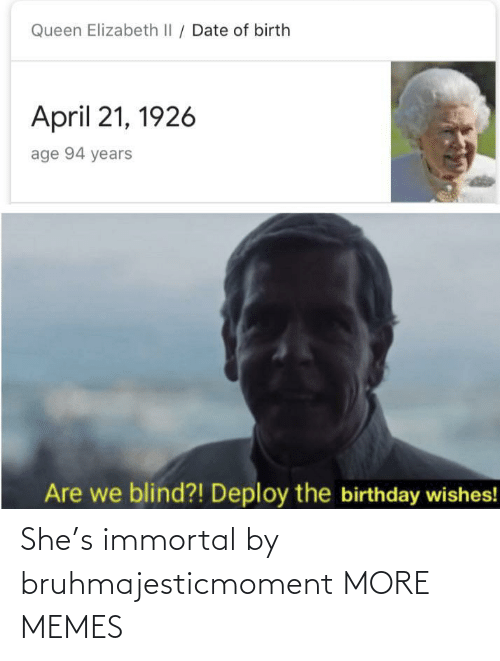 immortal: She's immortal by bruhmajesticmoment MORE MEMES