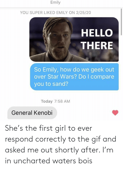 waters: She's the first girl to ever respond correctly to the gif and asked me out shortly after. I'm in uncharted waters bois