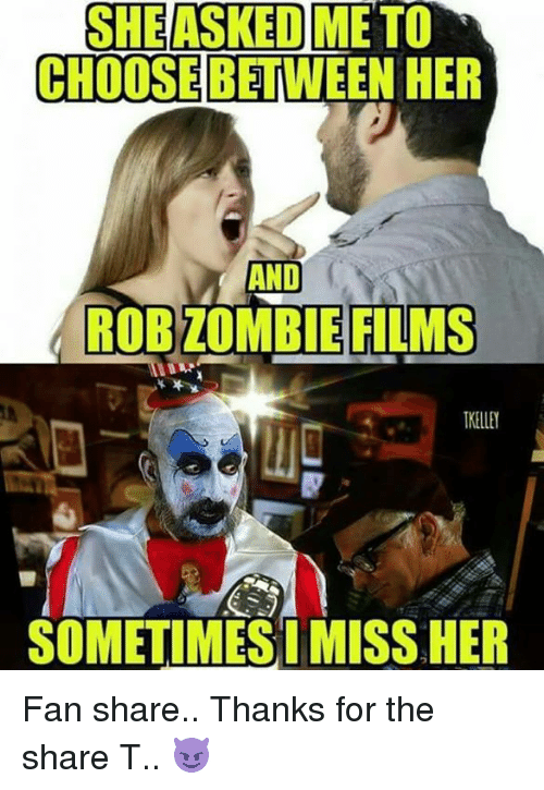 she asked me to choose between her and rob zombie 27557717 🅱 25 best memes about rob zombie rob zombie memes