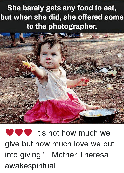 Food, Love, and Memes: She barely gets any food to eat,  but when she did, she offered some  to the photographer. ❤❤❤ 'It's not how much we give but how much love we put into giving.' - Mother Theresa awakespiritual