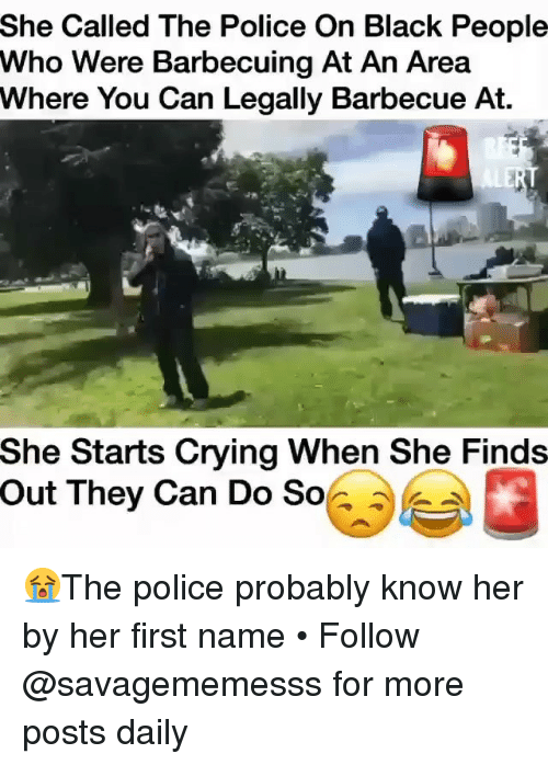 When She Finds Out: She Called The Police On Black People  Who Were Barbecuing At An Area  Where You Can Legally Barbecue Ai.  She Starts Crying When She Finds  Out  They Can Do So 😭The police probably know her by her first name • Follow @savagememesss for more posts daily