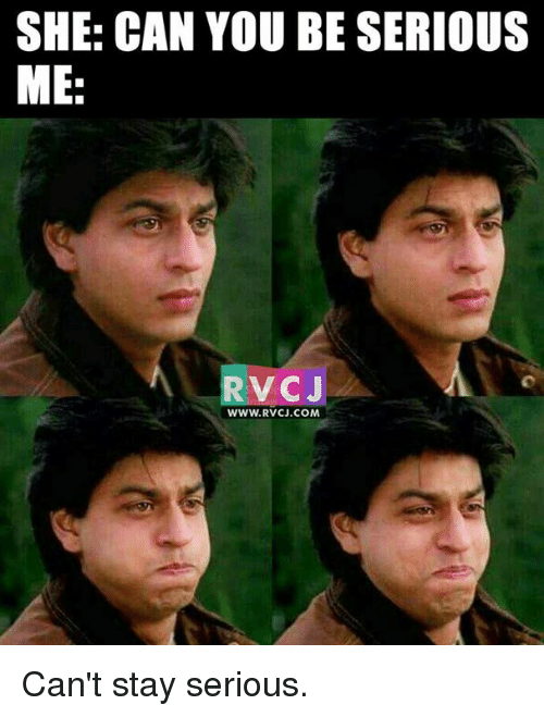 🤖: SHE: CAN YOU BE SERIOUS  ME:  RVCJ  WWW. RV CJ.COM Can't stay serious.