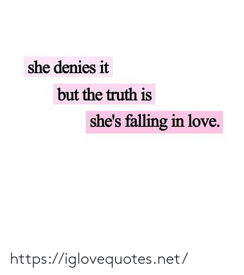 falling in love: she denies it  but the truth is  she's falling in love. https://iglovequotes.net/
