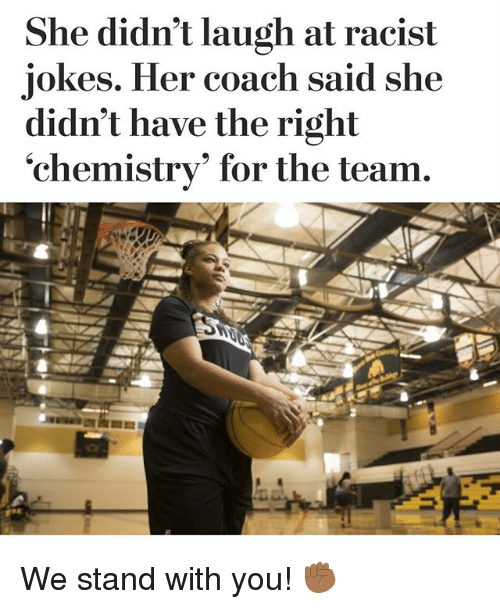"""Racist Jokes: She didn't laugh at racist  jokes. Her coach said she  didn't have the right  chemistry"""" for the team We stand with you! ✊🏾"""