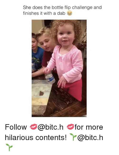 Dab: She does the bottle flip challenge and  finishes it with a dab Follow 💋@bitc.h 💋for more hilarious contents! 🌱@bitc.h 🌱