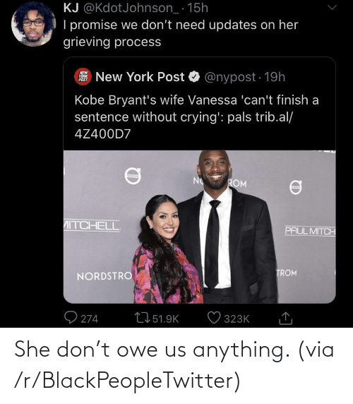 owe: She don't owe us anything. (via /r/BlackPeopleTwitter)