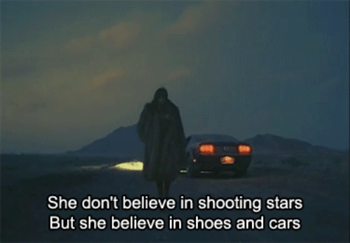 shooting stars: She don't believe in shooting stars  But she believe in shoes and cars