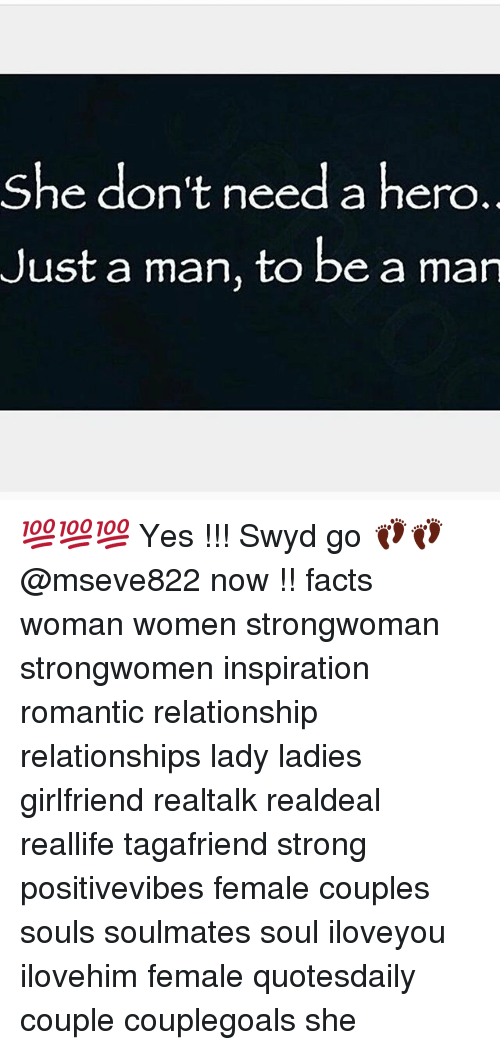 Nero: She don't need a hero  Just a man, to be a man  she don t need a nero. 💯💯💯 Yes !!! Swyd go 👣👣 @mseve822 now !! facts woman women strongwoman strongwomen inspiration romantic relationship relationships lady ladies girlfriend realtalk realdeal reallife tagafriend strong positivevibes female couples souls soulmates soul iloveyou ilovehim female quotesdaily couple couplegoals she
