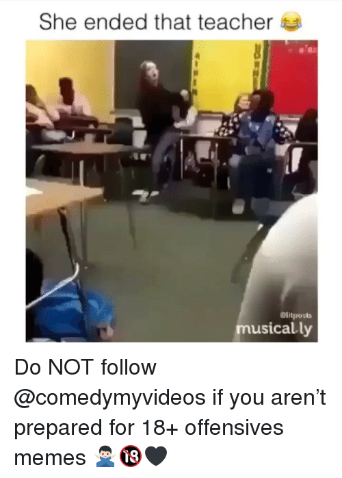 Offensives: She ended that teacher  elitposts  musically Do NOT follow @comedymyvideos if you aren't prepared for 18+ offensives memes 🙅🏻♂️🔞🖤