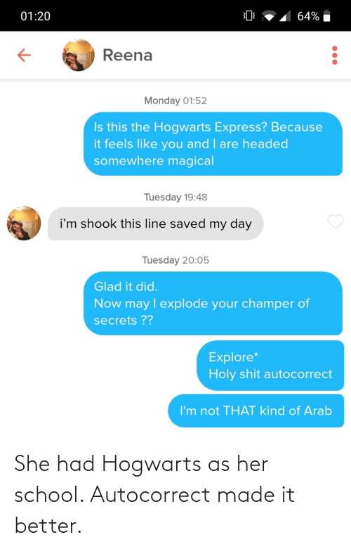 hogwarts: She had Hogwarts as her school. Autocorrect made it better.