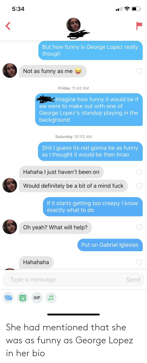 George Lopez: She had mentioned that she was as funny as George Lopez in her bio