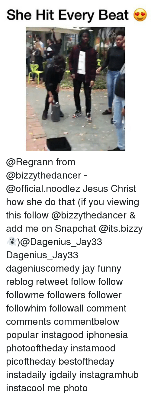 memes: She Hit Every Beat @Regrann from @bizzythedancer - @official.noodlez Jesus Christ how she do that (if you viewing this follow @bizzythedancer & add me on Snapchat @its.bizzy 👻)@Dagenius_Jay33 Dagenius_Jay33 dageniuscomedy jay funny reblog retweet follow follow followme followers follower followhim followall comment comments commentbelow popular instagood iphonesia photooftheday instamood picoftheday bestoftheday instadaily igdaily instagramhub instacool me photo