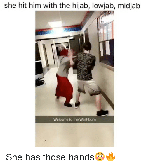 Memes, 🤖, and Him: she hit him with the hijab, lowjab, midjab  Welcome to the Washburn She has those hands😳🔥